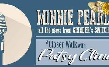 A Closer Walk With Patsy Cline and Minnie Pearl - May 28 – Jun 7, 2020